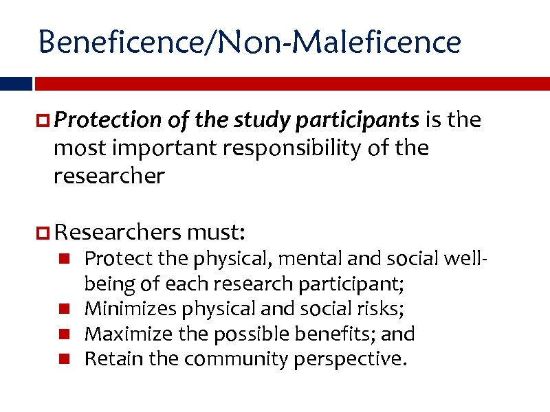 Beneficence/Non-Maleficence Protection of the study participants is the most important responsibility of the researcher