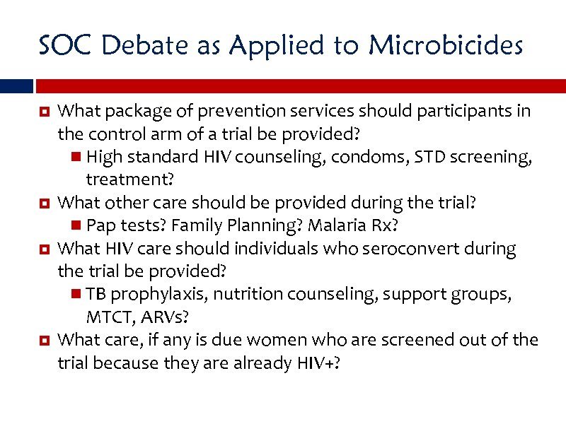 SOC Debate as Applied to Microbicides What package of prevention services should participants in