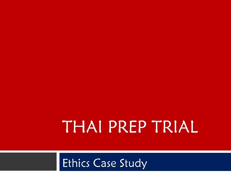 THAI PREP TRIAL Ethics Case Study