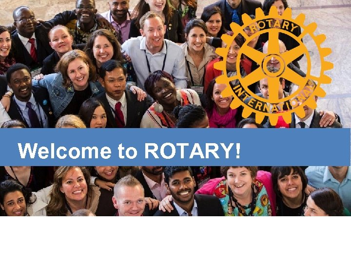 Welcome to ROTARY!