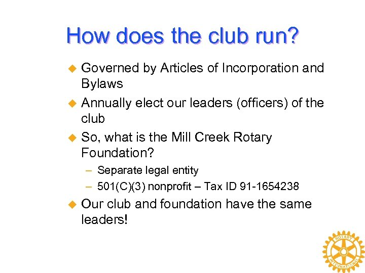 How does the club run? Governed by Articles of Incorporation and Bylaws u Annually