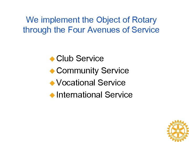 We implement the Object of Rotary through the Four Avenues of Service u Club