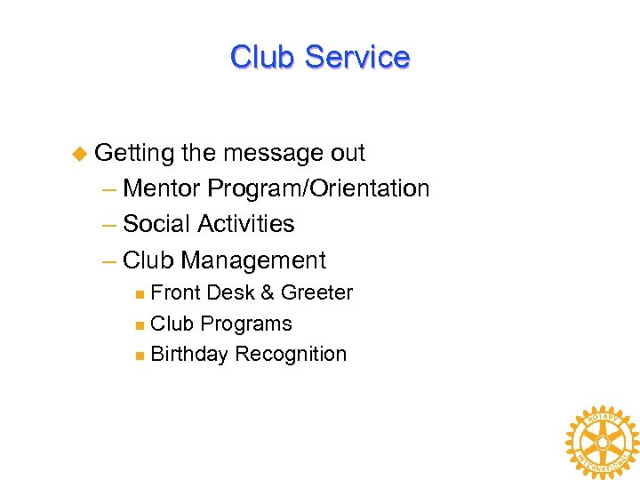 Club Service u Getting the message out – Mentor Program/Orientation – Social Activities –