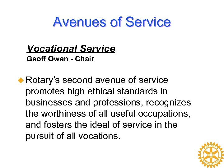 Avenues of Service Vocational Service Geoff Owen - Chair u Rotary's second avenue of