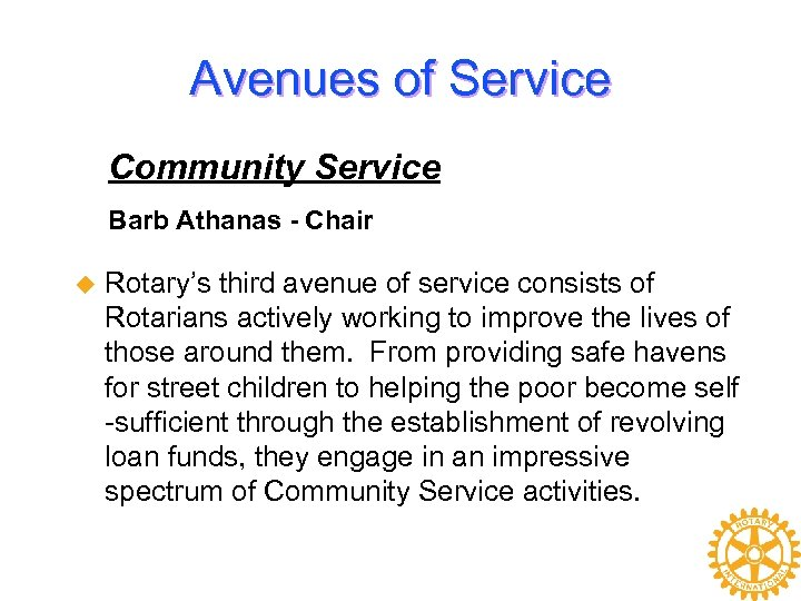 Avenues of Service Community Service Barb Athanas - Chair u Rotary's third avenue of