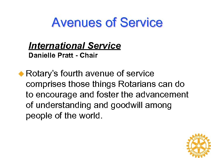 Avenues of Service International Service Danielle Pratt - Chair u Rotary's fourth avenue of