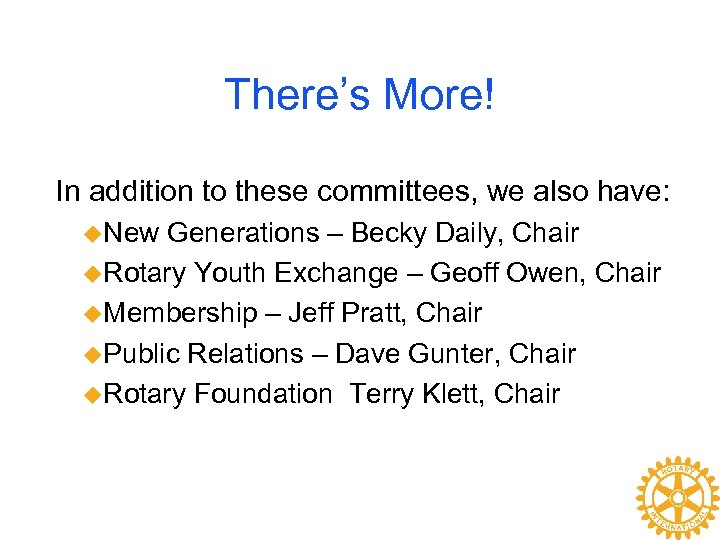 There's More! In addition to these committees, we also have: u. New Generations –