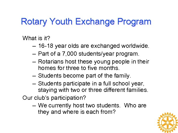 Rotary Youth Exchange Program What is it? – 16 -18 year olds are exchanged