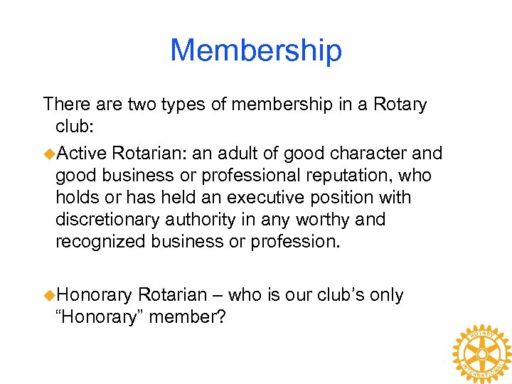 Membership There are two types of membership in a Rotary club: u. Active Rotarian: