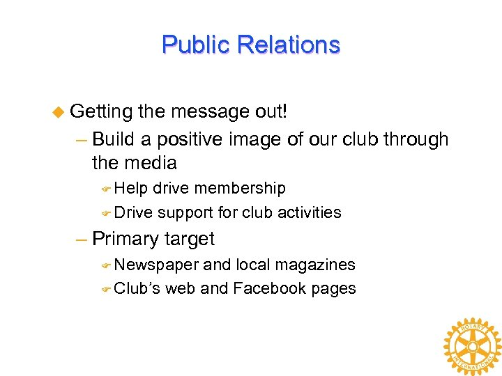 Public Relations u Getting the message out! – Build a positive image of our