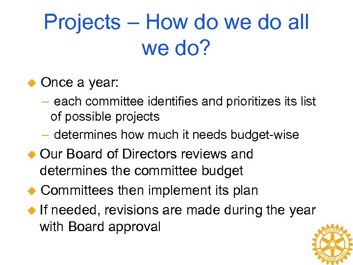 Projects – How do we do all we do? u Once a year: –