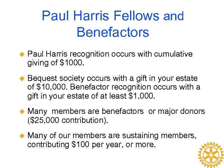 Paul Harris Fellows and Benefactors u Paul Harris recognition occurs with cumulative giving of