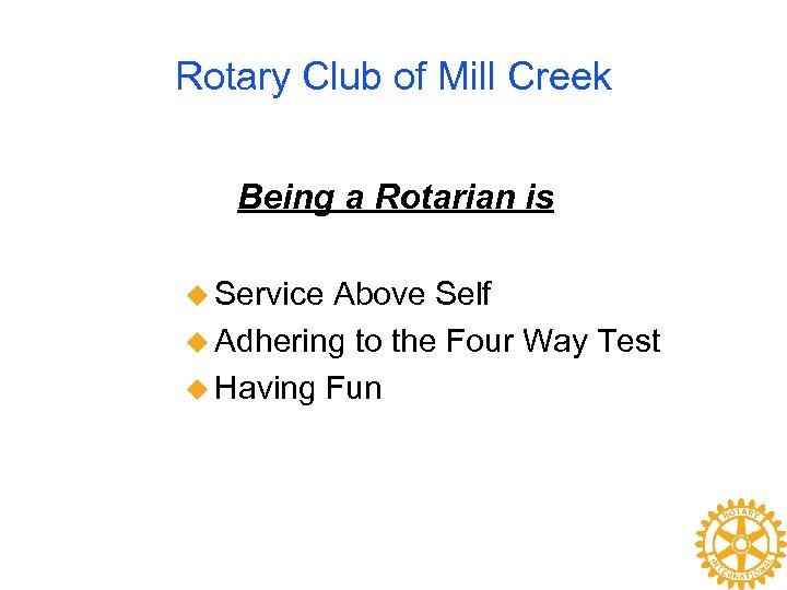 Rotary Club of Mill Creek Being a Rotarian is u Service Above Self u