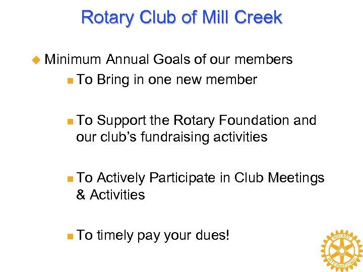 Rotary Club of Mill Creek u Minimum Annual Goals of our members n To