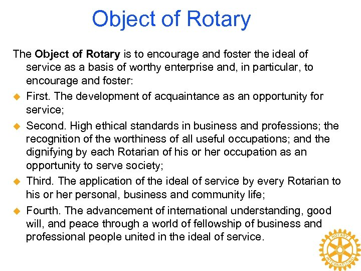 Object of Rotary The Object of Rotary is to encourage and foster the ideal
