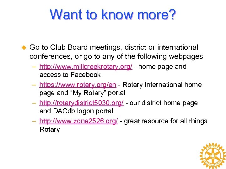 Want to know more? u Go to Club Board meetings, district or international conferences,