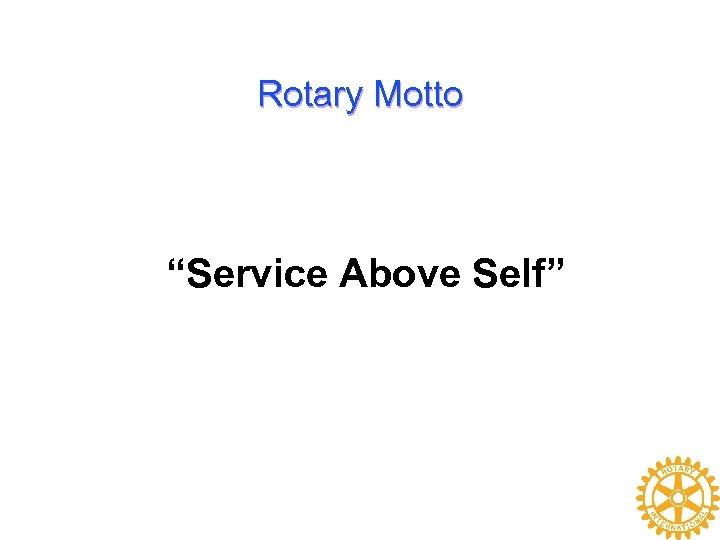 "Rotary Motto ""Service Above Self"""