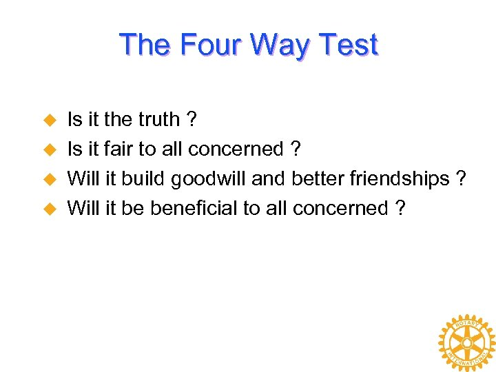 The Four Way Test u u Is it the truth ? Is it fair