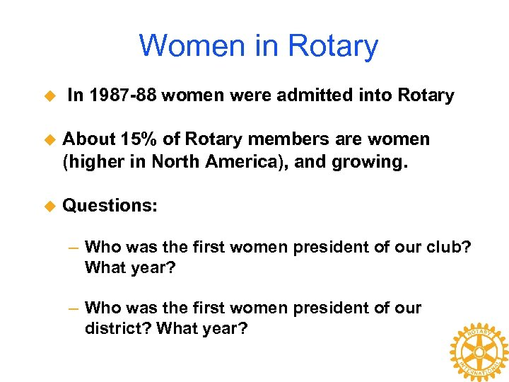 Women in Rotary u In 1987 -88 women were admitted into Rotary u About