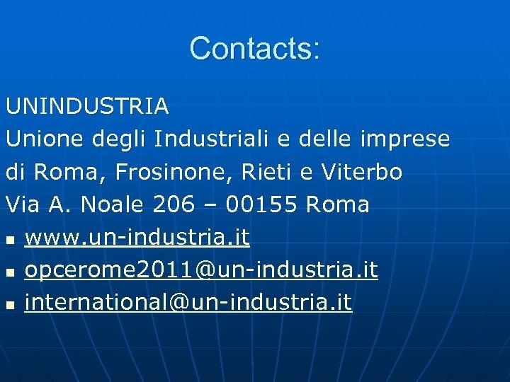Contacts: UNINDUSTRIA Unione degli Industriali e delle imprese di Roma, Frosinone, Rieti e Viterbo
