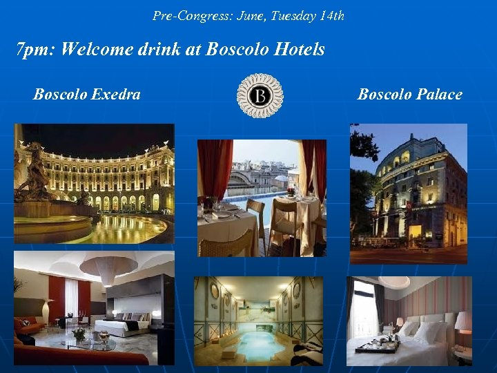 Pre-Congress: June, Tuesday 14 th 7 pm: Welcome drink at Boscolo Hotels Boscolo Exedra