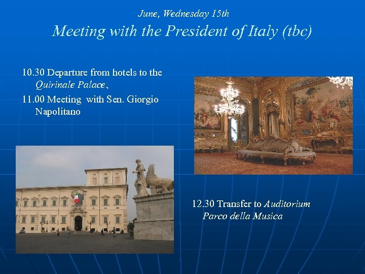 June, Wednesday 15 th Meeting with the President of Italy (tbc) 10. 30 Departure