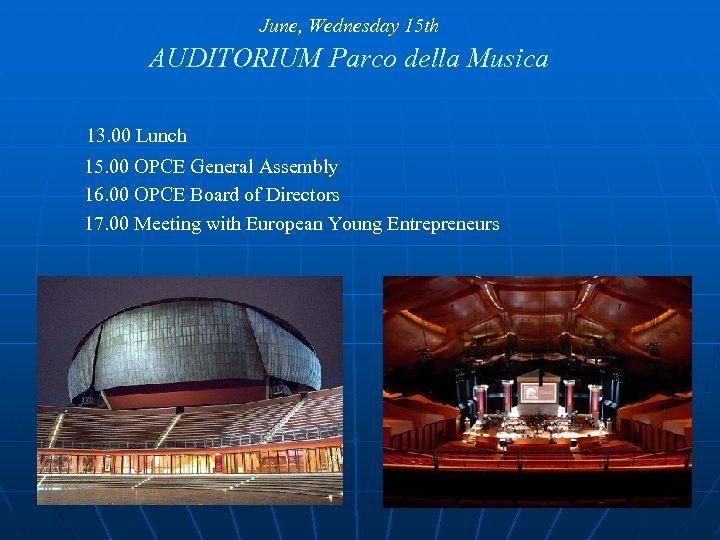 June, Wednesday 15 th AUDITORIUM Parco della Musica 13. 00 Lunch 15. 00 OPCE