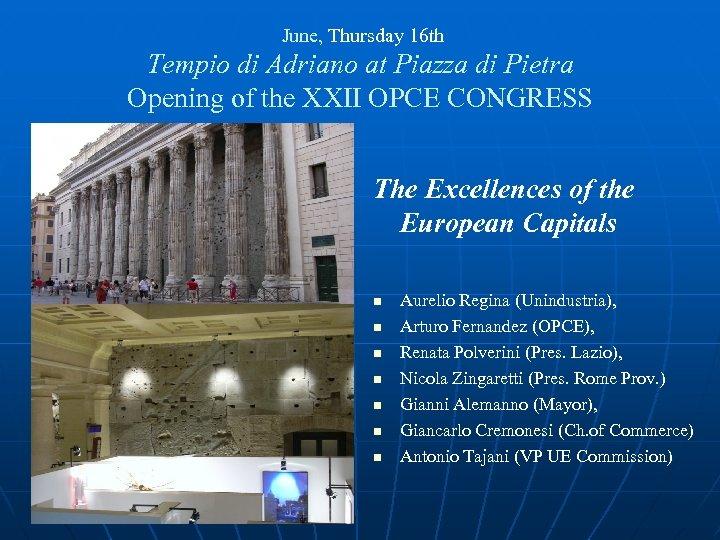 June, Thursday 16 th Tempio di Adriano at Piazza di Pietra Opening of the