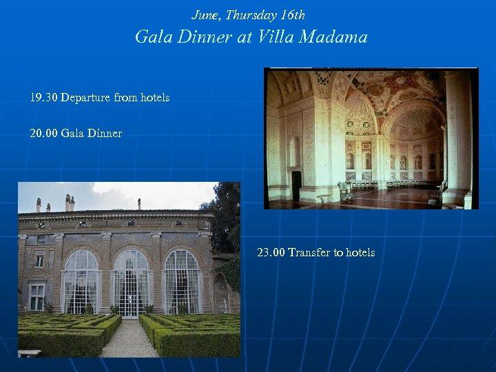 June, Thursday 16 th Gala Dinner at Villa Madama 19. 30 Departure from hotels