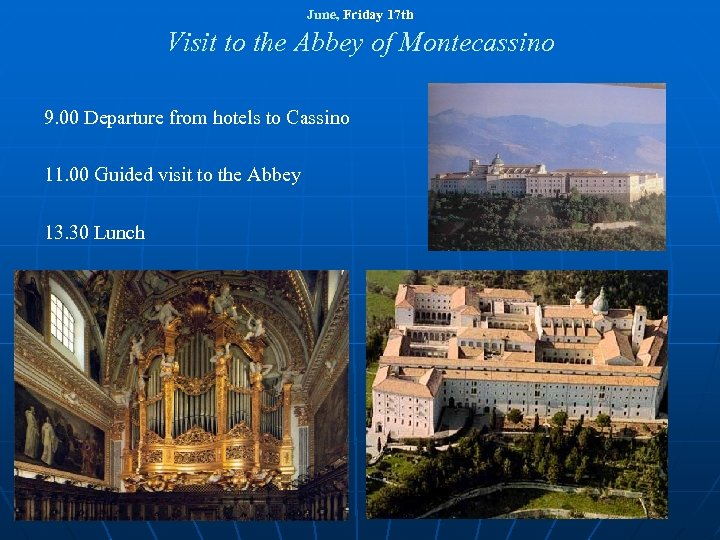 June, Friday 17 th Visit to the Abbey of Montecassino 9. 00 Departure from