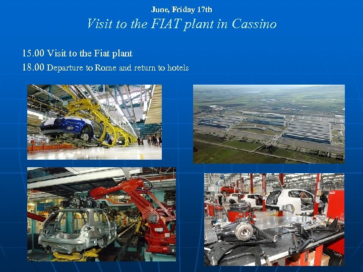 June, Friday 17 th Visit to the FIAT plant in Cassino 15. 00 Visit