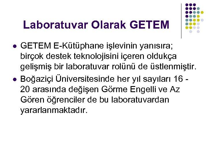 Laboratuvar Olarak GETEM l l GETEM E-Kütüphane işlevinin yanısıra; birçok destek teknolojisini içeren oldukça