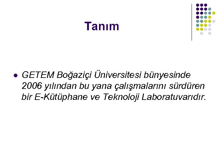 Tanım l GETEM Boğaziçi Üniversitesi bünyesinde 2006 yılından bu yana çalışmalarını sürdüren bir E-Kütüphane