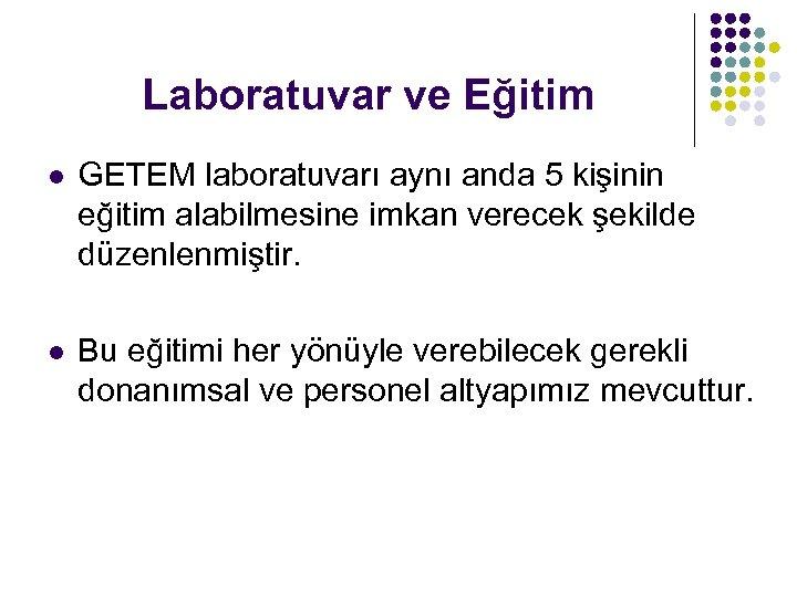 Laboratuvar ve Eğitim l GETEM laboratuvarı aynı anda 5 kişinin eğitim alabilmesine imkan verecek