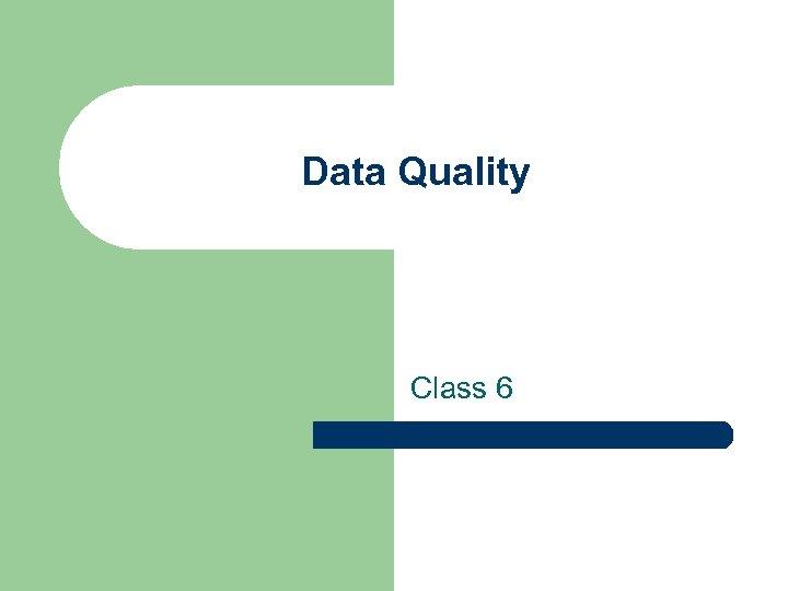 Data Quality Class 6