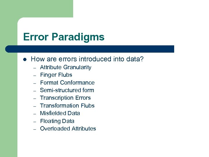 Error Paradigms l How are errors introduced into data? – – – – –
