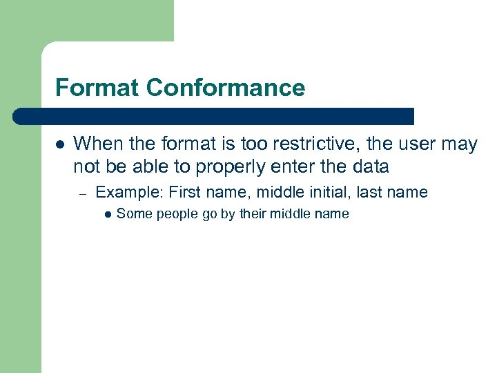 Format Conformance l When the format is too restrictive, the user may not be