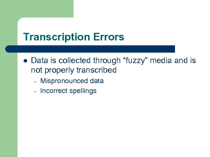 "Transcription Errors l Data is collected through ""fuzzy"" media and is not properly transcribed"
