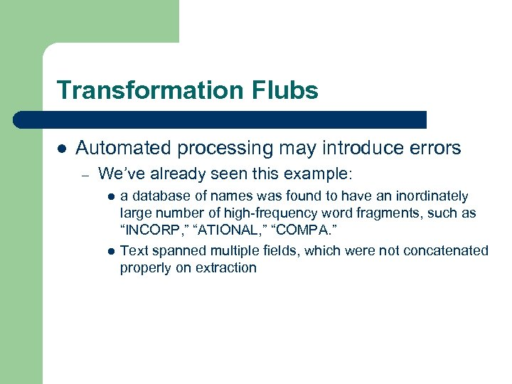 Transformation Flubs l Automated processing may introduce errors – We've already seen this example: