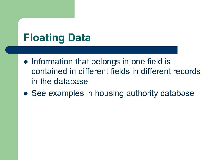 Floating Data l l Information that belongs in one field is contained in different