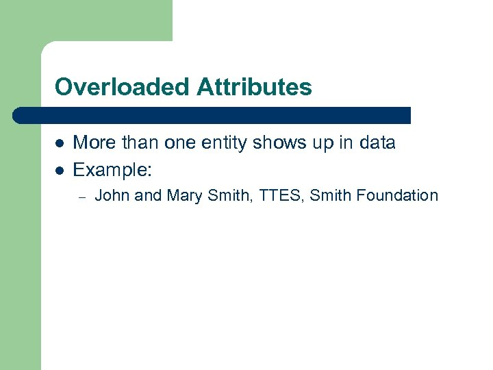 Overloaded Attributes l l More than one entity shows up in data Example: –