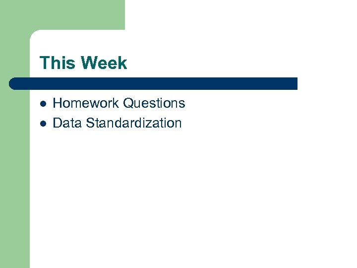 This Week l l Homework Questions Data Standardization