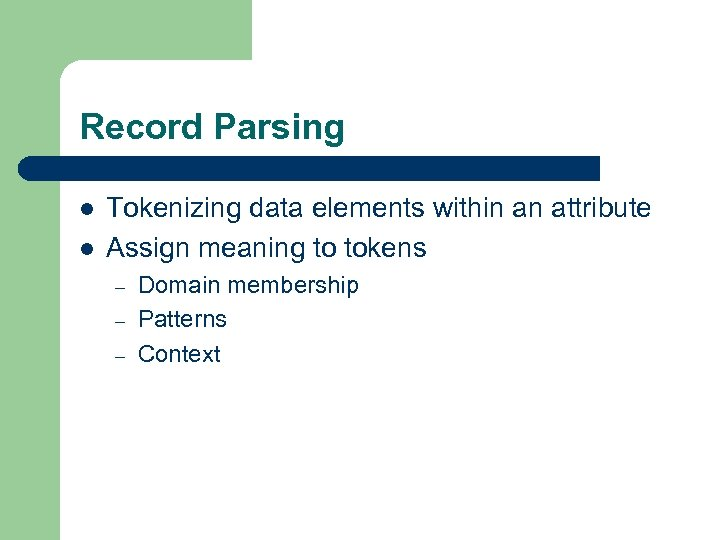 Record Parsing l l Tokenizing data elements within an attribute Assign meaning to tokens
