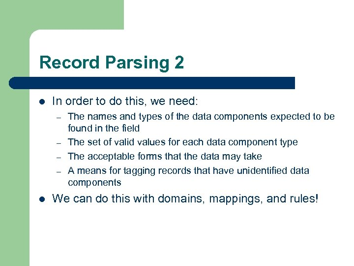 Record Parsing 2 l In order to do this, we need: – – l