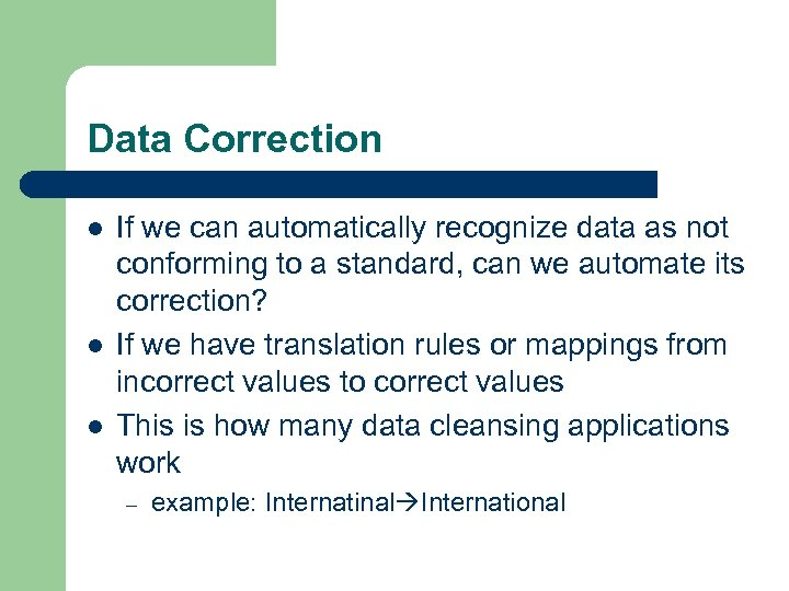 Data Correction l l l If we can automatically recognize data as not conforming