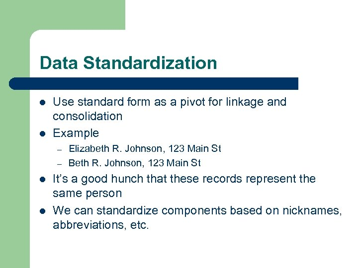 Data Standardization l l Use standard form as a pivot for linkage and consolidation
