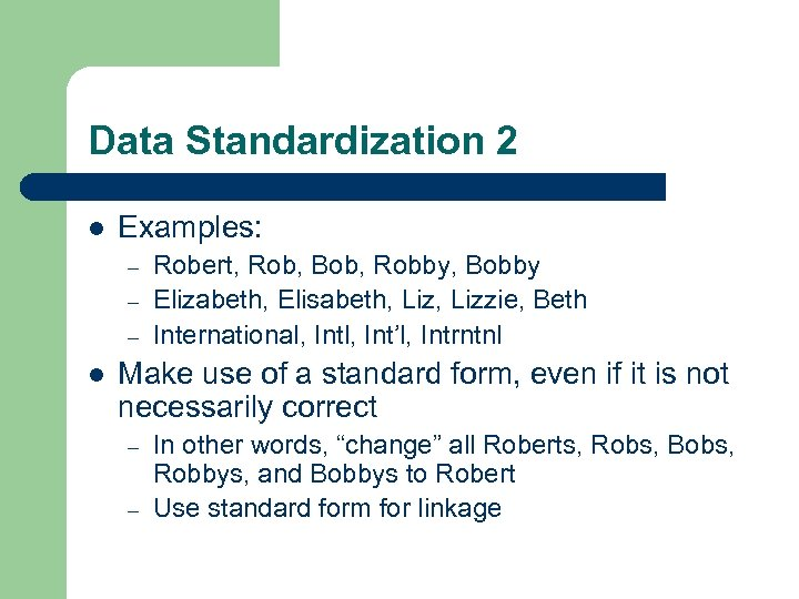 Data Standardization 2 l Examples: – – – l Robert, Rob, Bob, Robby, Bobby