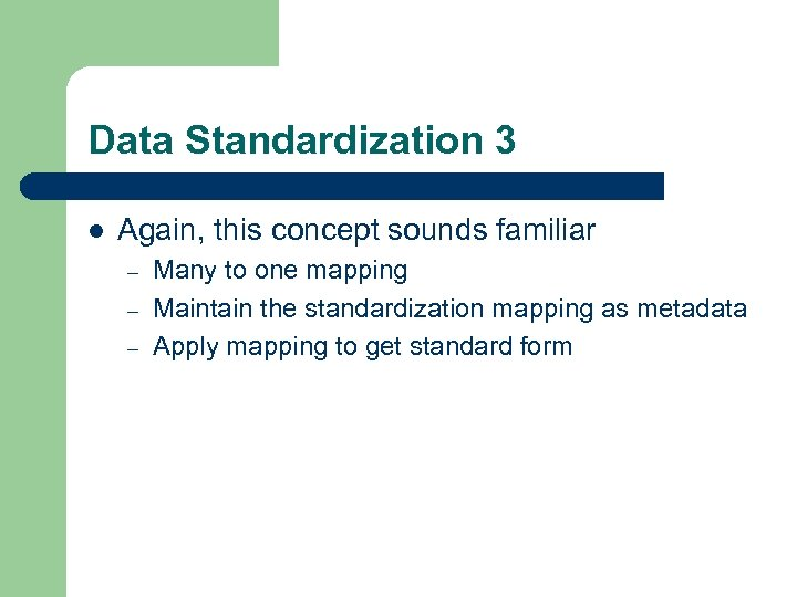Data Standardization 3 l Again, this concept sounds familiar – – – Many to