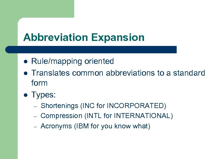 Abbreviation Expansion l l l Rule/mapping oriented Translates common abbreviations to a standard form