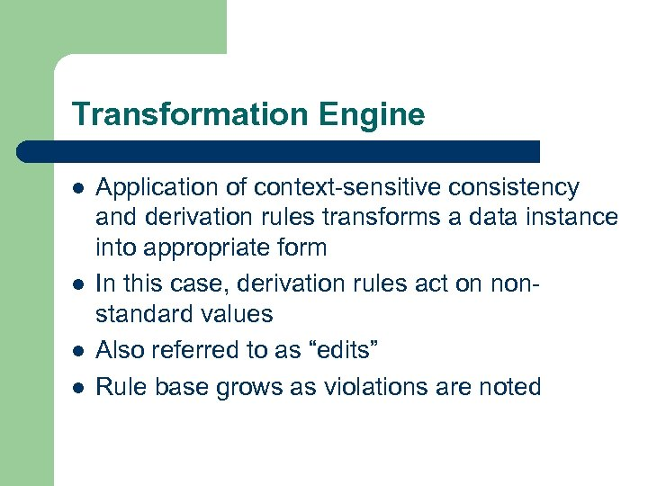 Transformation Engine l l Application of context-sensitive consistency and derivation rules transforms a data